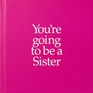 You're Going to Be a Sister