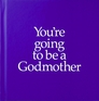You're Going to Be a Godmother