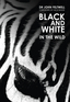 Black & White: In the Wild