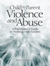 Child to Parent Violence and Abuse
