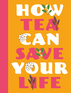 How Tea Can Save Your Life