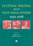 Cultural Politics around East Asian Cinema 1939-2018