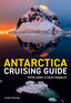 Antarctica Cruising Guide: Fourth edition