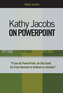 Kathy Jacobs on PowerPoint