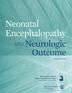 Neonatal Encephalopathy and Neurologic Outcome, Second Edition
