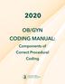 2020 OB/GYN Coding Manual: Components of Correct Procedural Coding