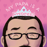 My Papa is a Princess