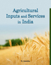 Agricultural Inputs and Services in India