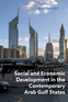 Social and Economic Development in the Contemporary Arab Gulf States