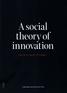 A Social Theory of Innovation