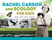 Rachel Carson and Ecology for Kids