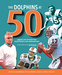 The Dolphins at 50