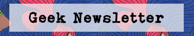 Geek Newsletter